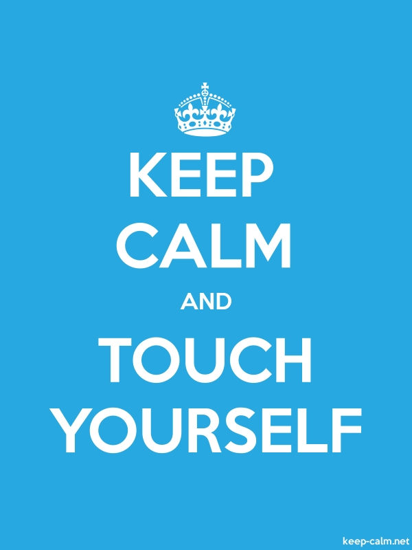 KEEP CALM AND TOUCH YOURSELF - white/blue - Default (600x800)