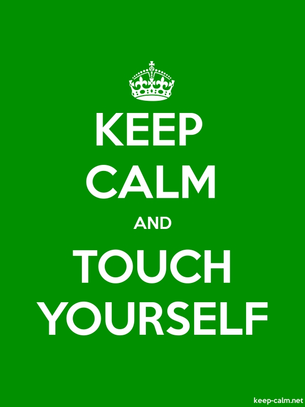 KEEP CALM AND TOUCH YOURSELF - white/green - Default (600x800)