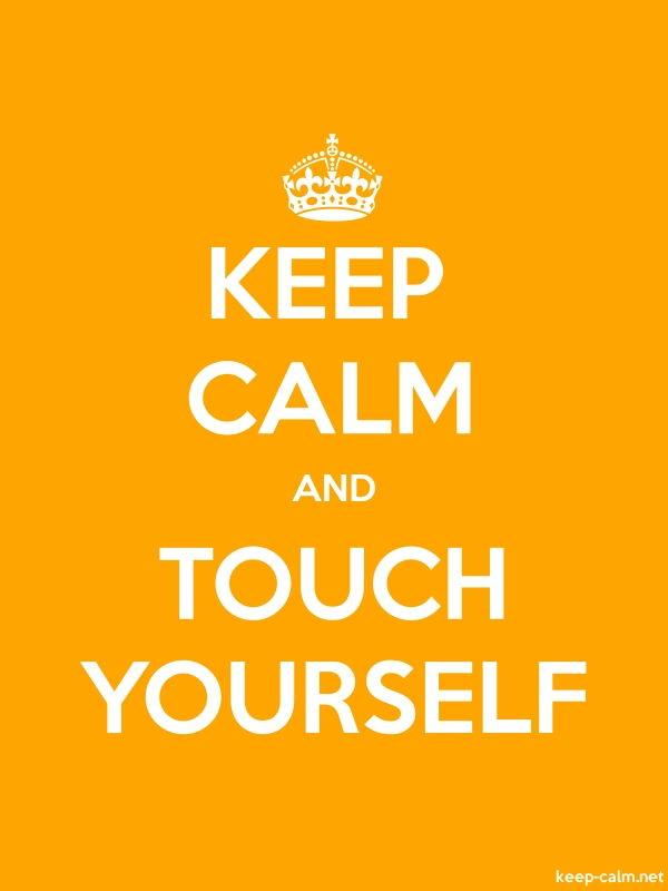 KEEP CALM AND TOUCH YOURSELF - white/orange - Default (600x800)