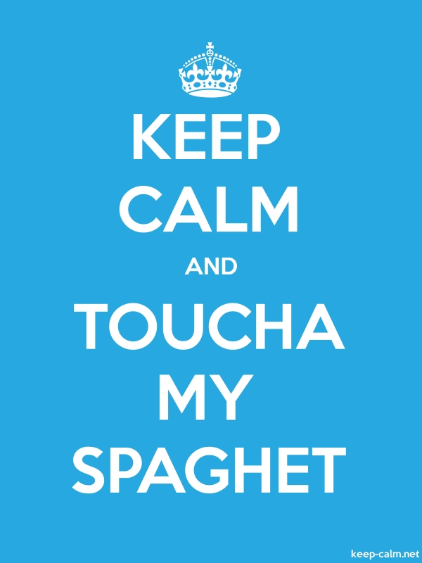 KEEP CALM AND TOUCHA MY SPAGHET - white/blue - Default (600x800)