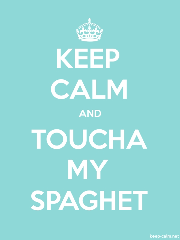 KEEP CALM AND TOUCHA MY SPAGHET - white/lightblue - Default (600x800)