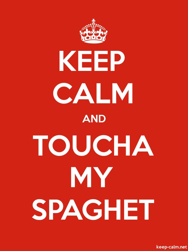 KEEP CALM AND TOUCHA MY SPAGHET - white/red - Default (600x800)