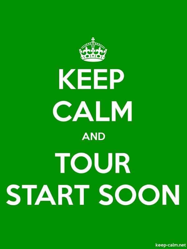 KEEP CALM AND TOUR START SOON - white/green - Default (600x800)
