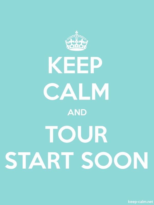 KEEP CALM AND TOUR START SOON - white/lightblue - Default (600x800)