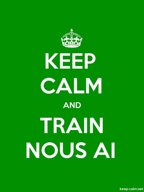 KEEP CALM AND TRAIN NOUS AI - white/green - Default (600x800)