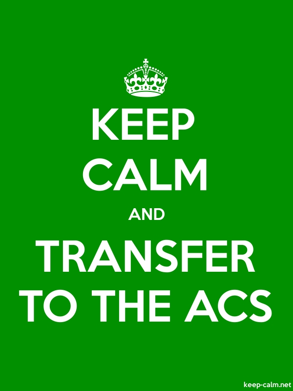 KEEP CALM AND TRANSFER TO THE ACS - white/green - Default (600x800)