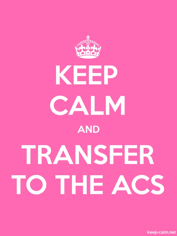 KEEP CALM AND TRANSFER TO THE ACS - white/pink - Default (600x800)