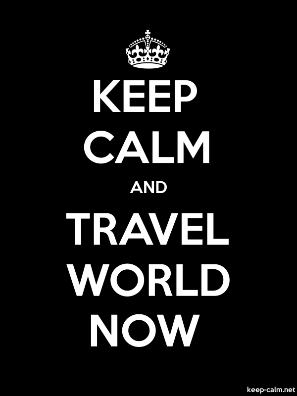 KEEP CALM AND TRAVEL WORLD NOW - white/black - Default (600x800)