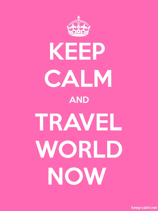 KEEP CALM AND TRAVEL WORLD NOW - white/pink - Default (600x800)