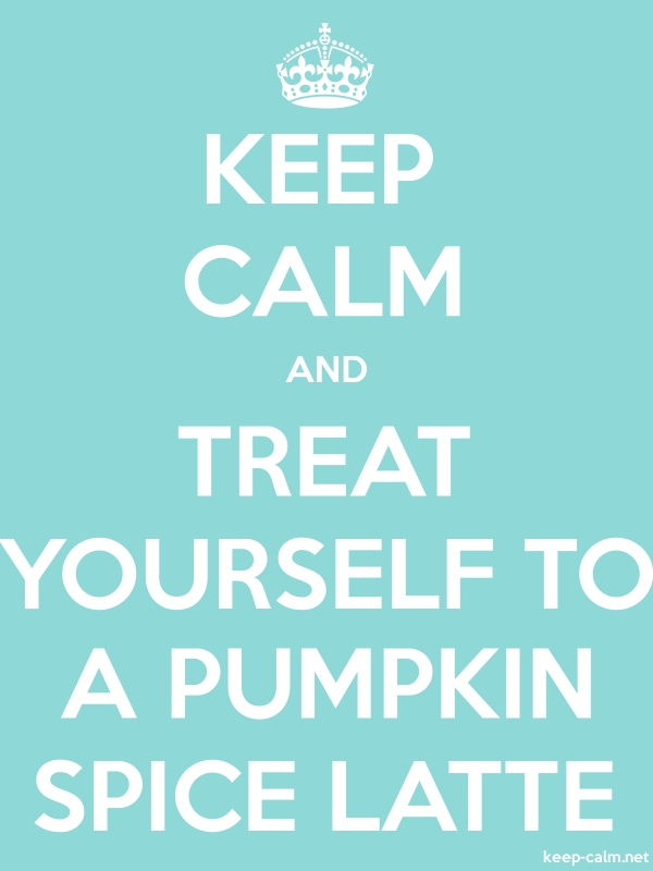 KEEP CALM AND TREAT YOURSELF TO A PUMPKIN SPICE LATTE - white/lightblue - Default (600x800)