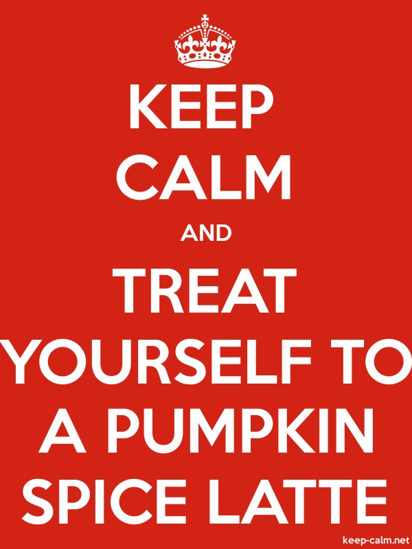 KEEP CALM AND TREAT YOURSELF TO A PUMPKIN SPICE LATTE - white/red - Default (600x800)