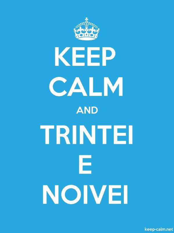 KEEP CALM AND TRINTEI E NOIVEI - white/blue - Default (600x800)