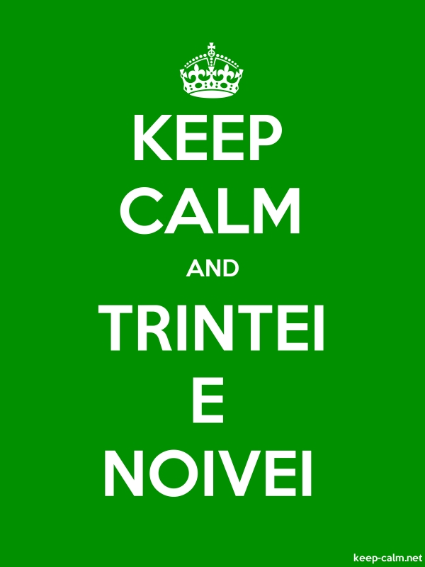 KEEP CALM AND TRINTEI E NOIVEI - white/green - Default (600x800)