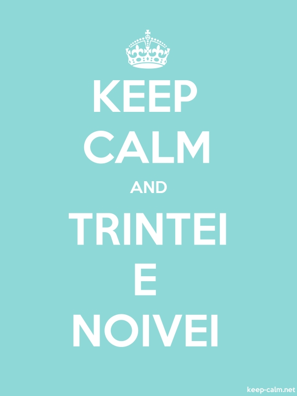 KEEP CALM AND TRINTEI E NOIVEI - white/lightblue - Default (600x800)