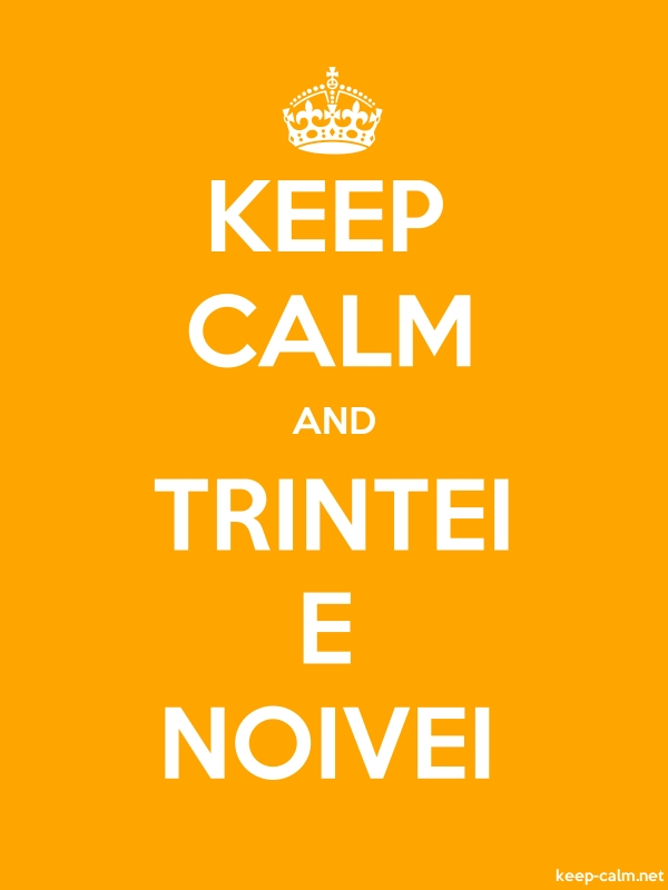 KEEP CALM AND TRINTEI E NOIVEI - white/orange - Default (600x800)