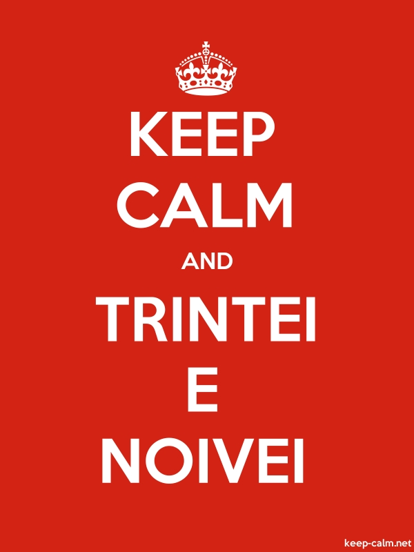 KEEP CALM AND TRINTEI E NOIVEI - white/red - Default (600x800)