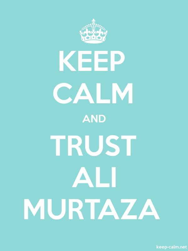 KEEP CALM AND TRUST ALI MURTAZA - white/lightblue - Default (600x800)