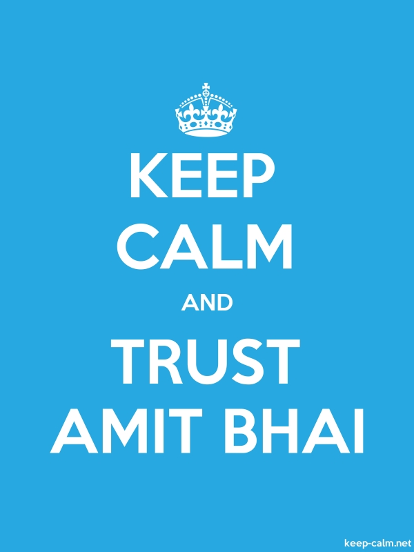 KEEP CALM AND TRUST AMIT BHAI - white/blue - Default (600x800)