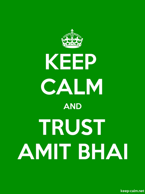 KEEP CALM AND TRUST AMIT BHAI - white/green - Default (600x800)