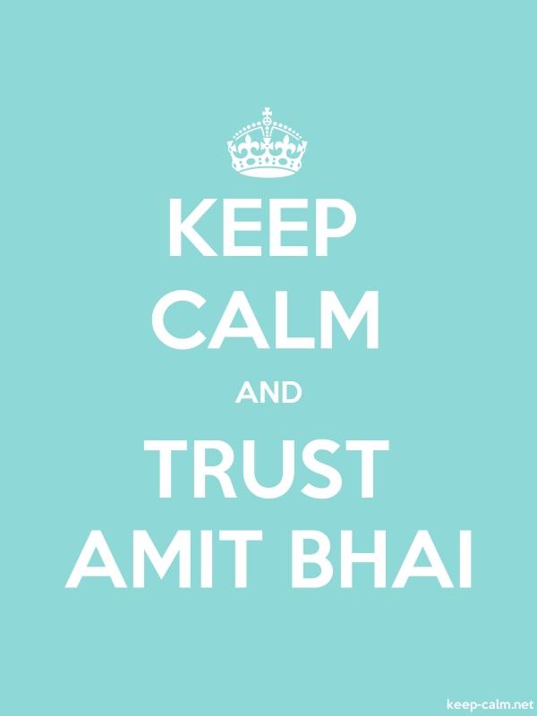 KEEP CALM AND TRUST AMIT BHAI - white/lightblue - Default (600x800)