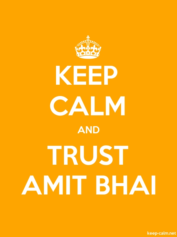 KEEP CALM AND TRUST AMIT BHAI - white/orange - Default (600x800)