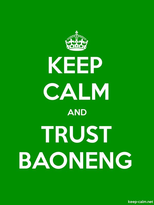 KEEP CALM AND TRUST BAONENG - white/green - Default (600x800)