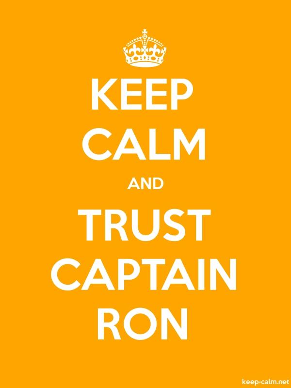 KEEP CALM AND TRUST CAPTAIN RON - white/orange - Default (600x800)