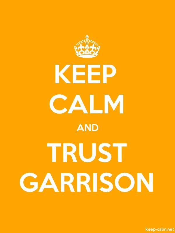 KEEP CALM AND TRUST GARRISON - white/orange - Default (600x800)