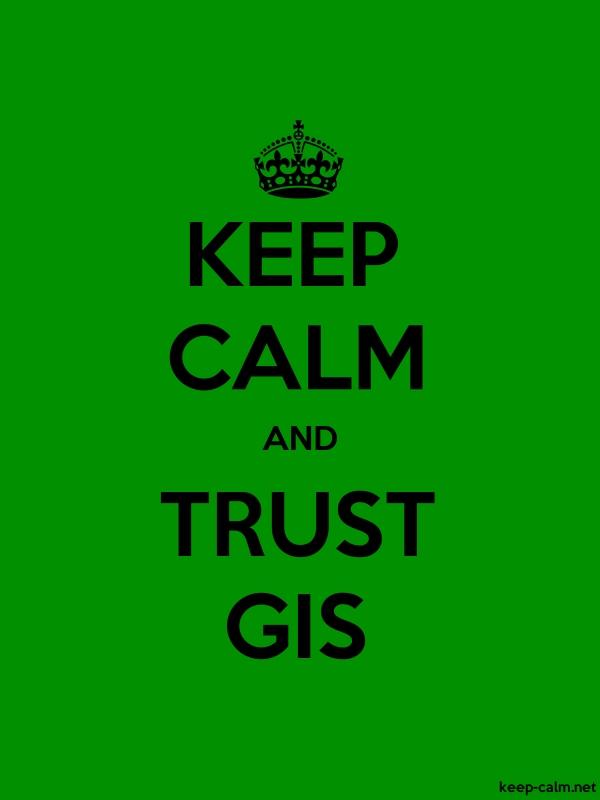 KEEP CALM AND TRUST GIS - black/green - Default (600x800)