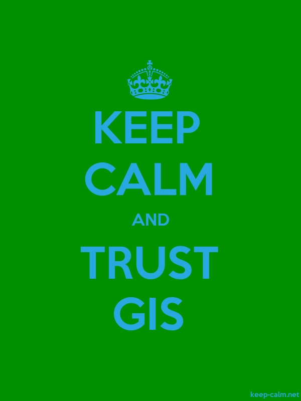 KEEP CALM AND TRUST GIS - blue/green - Default (600x800)