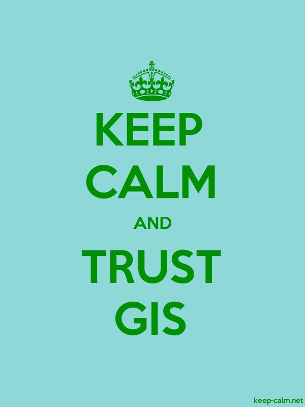 KEEP CALM AND TRUST GIS - green/lightblue - Default (600x800)