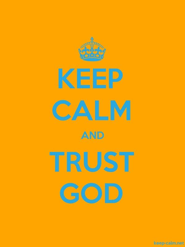 KEEP CALM AND TRUST GOD - blue/orange - Default (600x800)