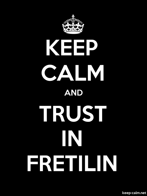 KEEP CALM AND TRUST IN FRETILIN - white/black - Default (600x800)