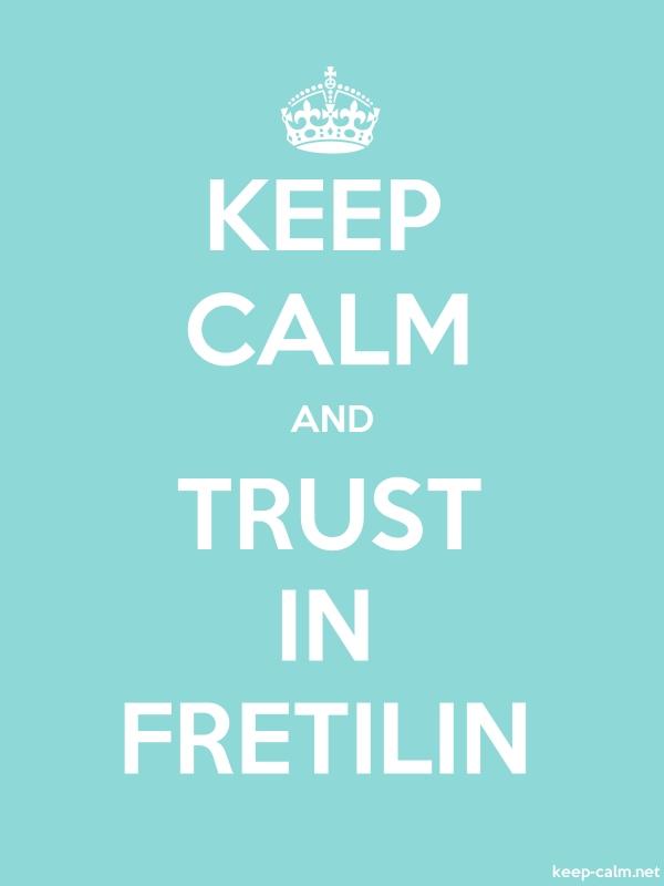 KEEP CALM AND TRUST IN FRETILIN - white/lightblue - Default (600x800)