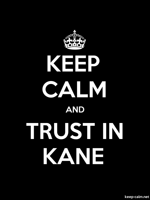 KEEP CALM AND TRUST IN KANE - white/black - Default (600x800)