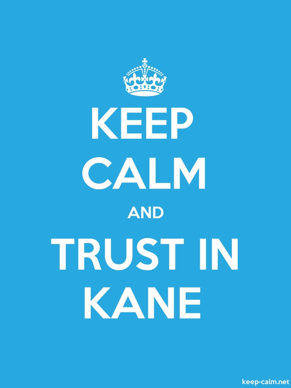 KEEP CALM AND TRUST IN KANE - white/blue - Default (600x800)