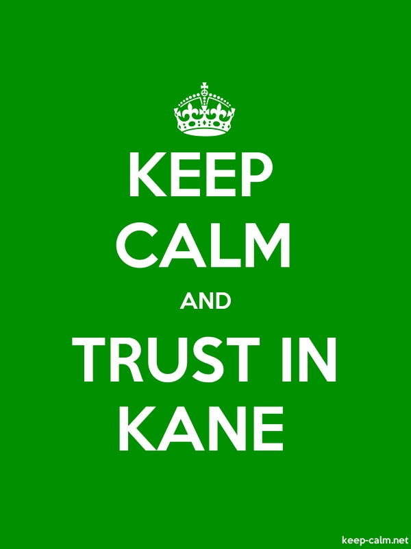 KEEP CALM AND TRUST IN KANE - white/green - Default (600x800)