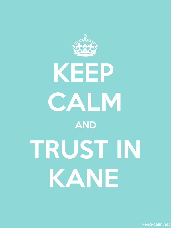 KEEP CALM AND TRUST IN KANE - white/lightblue - Default (600x800)