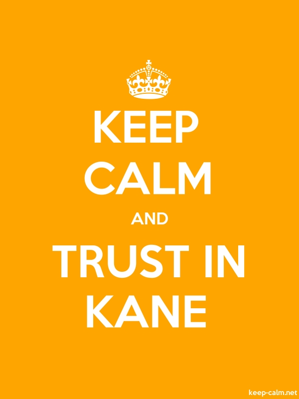 KEEP CALM AND TRUST IN KANE - white/orange - Default (600x800)