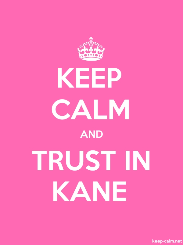 KEEP CALM AND TRUST IN KANE - white/pink - Default (600x800)
