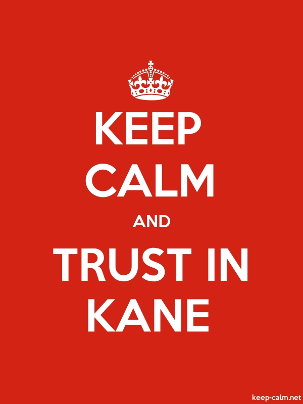 KEEP CALM AND TRUST IN KANE - white/red - Default (600x800)