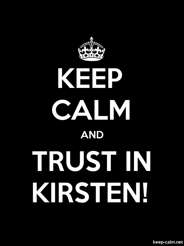 KEEP CALM AND TRUST IN KIRSTEN! - white/black - Default (600x800)