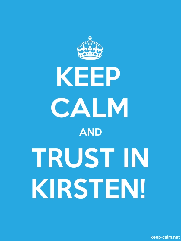 KEEP CALM AND TRUST IN KIRSTEN! - white/blue - Default (600x800)