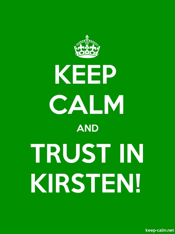 KEEP CALM AND TRUST IN KIRSTEN! - white/green - Default (600x800)