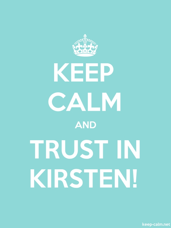 KEEP CALM AND TRUST IN KIRSTEN! - white/lightblue - Default (600x800)