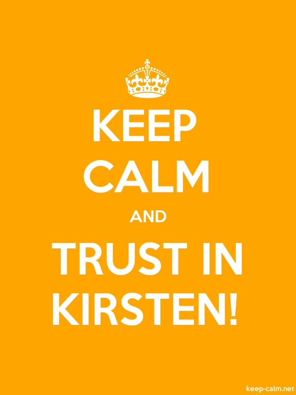 KEEP CALM AND TRUST IN KIRSTEN! - white/orange - Default (600x800)