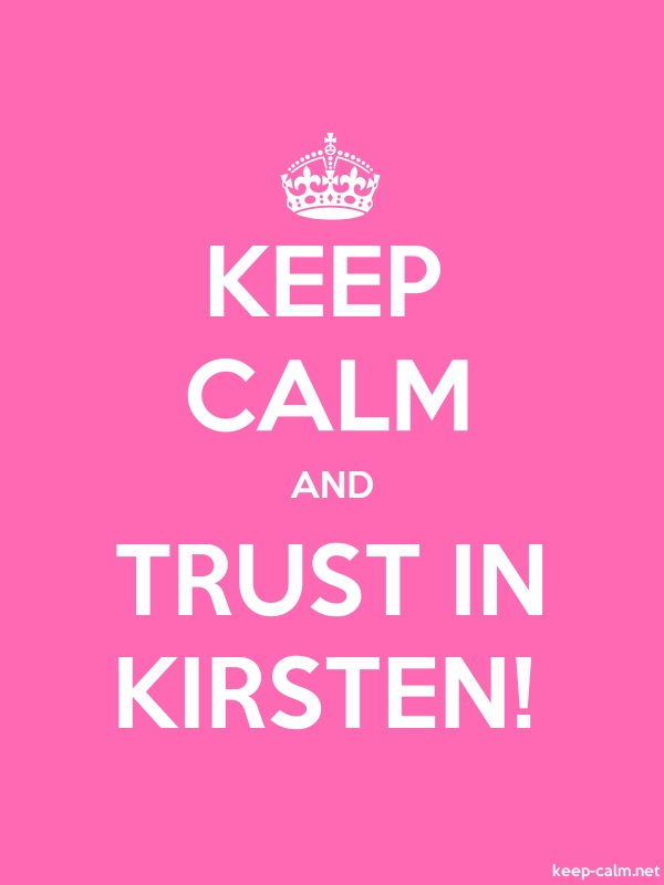 KEEP CALM AND TRUST IN KIRSTEN! - white/pink - Default (600x800)