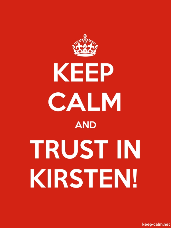 KEEP CALM AND TRUST IN KIRSTEN! - white/red - Default (600x800)
