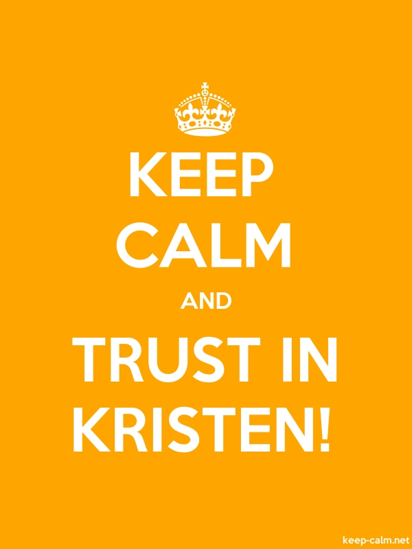 KEEP CALM AND TRUST IN KRISTEN! - white/orange - Default (600x800)