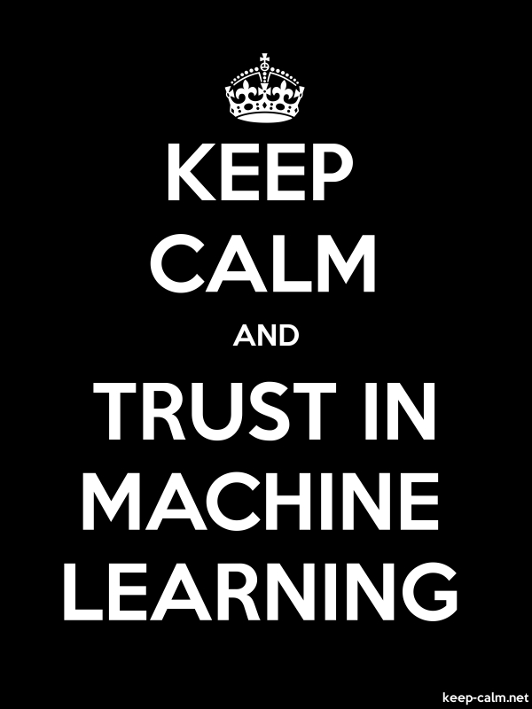 KEEP CALM AND TRUST IN MACHINE LEARNING - white/black - Default (600x800)